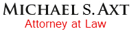 Michael S. Axt   Attorney at Law   1733 High Street Denver, CO 80218   (303) 333-7110